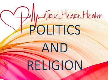 True Heart Health - Politics and Religion