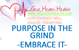 True Heart Health - Purpose in the Grind