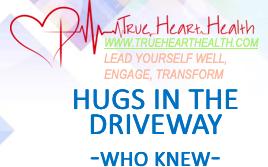 True Heart Health - Hugs in the Driveway