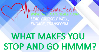 True Heart Health - What make you stop and go hmmm